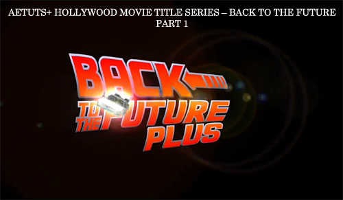 Aetuts+ Hollywood Movie Title Series – Back To The Future Part 1